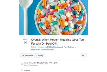 April 14 2020: Overkill: When Modern Medicine Goes Too Far with Dr. Paul Offit