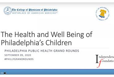 September 9 2020: Philadelphia Public Health Grand Rounds: Health and Well-Being of Philadelphia's Children