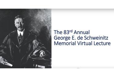 "December 3 2020: The Eighty-Third Annual George E. de Schweinitz Memorial Virtual Lecture – ""Five Decades of Eye Pathology"""